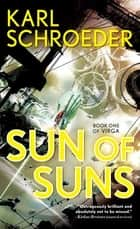Sun of Suns ebook by Karl Schroeder