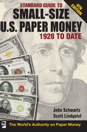 Standard Guide to Small-Size U.S. Paper Money - 1928 To Date ebook by John Schwarz,Scott Lindquist