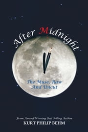 After Midnight - The Muse, Raw And Uncut ebook by Kurt Philip Behm