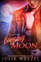 Kindling Flames: Blazing Moon ebook by Julie Wetzel