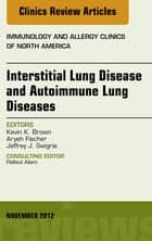 Interstitial Lung Diseases and Autoimmune Lung Diseases, An Issue of Immunology and Allergy Clinics ebook by Kevin K Brown,Jeffrey Swigris,Aryeh Fischer