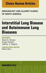 Interstitial Lung Diseases and Autoimmune Lung Diseases, An Issue of Immunology and Allergy Clinics - E-Book ebook by Jeffrey Swigris, Aryeh Fischer, Kevin K Brown,...