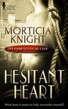 Hesitant Heart ebook by Morticia Knight