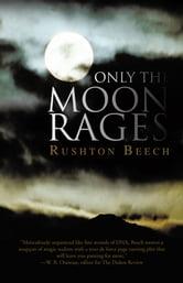 Only the Moon Rages ebook by Rushton Beech