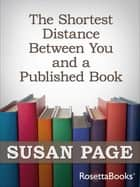 The Shortest Distance Between You and a Published Book ebook by Susan Page