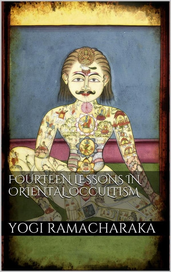 Fourteen Lessons in Oriental Occultism ebook by Yogi Ramacharaka