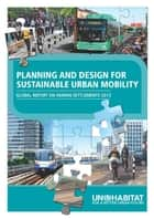 Planning and Design for Sustainable Urban Mobility ebook by Un-Habitat