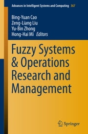 Fuzzy Systems & Operations Research and Management ebook by Bing-Yuan Cao,Zeng-Liang Liu,Yu-Bin Zhong,Hong-Hai Mi