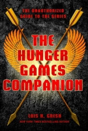 The Hunger Games Companion - The Unauthorized Guide to the Series ebook by Kobo.Web.Store.Products.Fields.ContributorFieldViewModel
