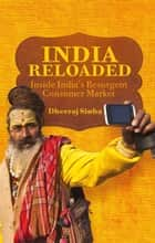 India Reloaded - Inside India's Resurgent Consumer Market ebook by D. Sinha