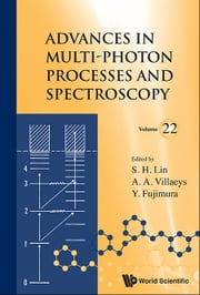 Advances in Multi-Photon Processes and Spectroscopy - (Volume 22) ebook by S H Lin,A A Villaeys,Y Fujimura