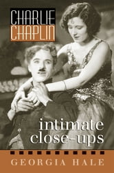 Charlie Chaplin - Intimate Close-Ups ebook by Georgia Hale
