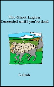 The Ghost Legion: Concealed until you're dead, Story IV ebook by Geltab