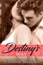 Destiny's Way ebook by Victoria Saccenti