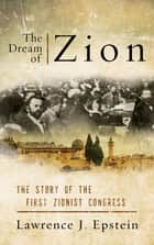 The Dream of Zion ebook by Lawrence J. Epstein