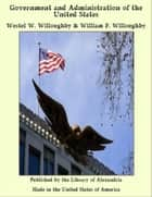 Government and Administration of the United States ebook by Westel W. Willoughby & William F. Willoughby