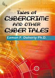 Tales of Cybercrime and Other Cyber Tales ebook by Eamon P. Doherty Ph.D.