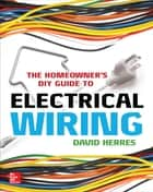 The Homeowner's DIY Guide to Electrical Wiring ebook by David Herres