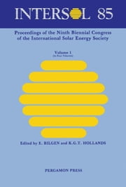 Intersol Eighty Five: Proceedings of the Ninth Biennial Congress of the International Solar Energy Society ebook by Bilgen, E.