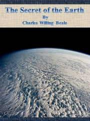 The Secret of the Earth ebook by Charles Willing Beale