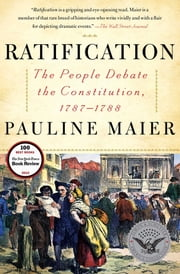 Ratification - The People Debate the Constitution, 1787-1788 ebook by Pauline Maier