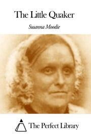 The Little Quaker ebook by Susanna Moodie