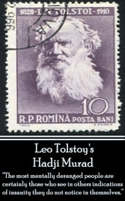 "Hadji Murad - ""The most mentally deranged people are certainly those who see in others indications of insanity they do not notice in themselves."" ebook by Leo Tolstoy"