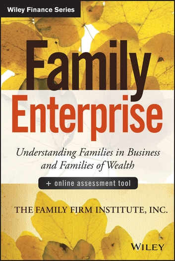Family Enterprise - Understanding Families in Business and Families of Wealth, + Online Assessment Tool ebook by The Family Firm Institute, Inc