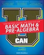 U Can: Basic Math and Pre-Algebra For Dummies ebook by Mark Zegarelli