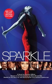 Sparkle - A Novel ebook by Denene Millner,Howard Rosenman,Joel Schumacher,Mara Brock Akil