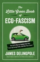 The Little Green Book of Eco-Fascism - The Lefts Plan to Frighten Your Kids, Drive Up Energy Costs, and Hike Your Taxes! ebook by James Delingpole
