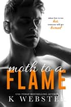 Moth to a Flame ebook by K Webster