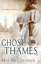 Ghost of the Thames ebook by May McGoldrick