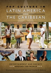 Pop Culture in Latin America and the Caribbean ebook by Elizabeth Gackstetter Nichols Ph.D.,Timothy R. Robbins Ph.D.
