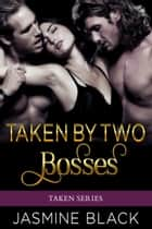 Taken by Two Bosses ebook door Jasmine Black
