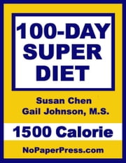 100-Day Super Diet - 1500 Calorie ebook by Susan Chen,Gail Johnson. M.S.