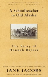 A Schoolteacher in Old Alaska - The Story of Hannah Breece ebook by Hannah Breece