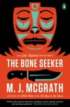 The Bone Seeker ebook by M. J. McGrath
