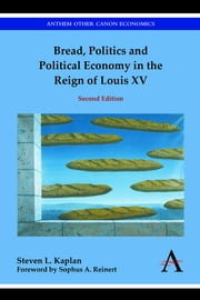 Bread, Politics and Political Economy in the Reign of Louis XV - Second Edition ebook by Steven L. Kaplan,Sophus A. Reinert