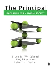 The Principal - Leadership for a Global Society ebook by Bruce M. Whitehead,Dr. Floyd A. Boschee,Dr. Robert H. Decker
