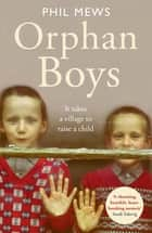 Orphan Boys - It Takes a Village to Raise a Child ebook by Phil Mews