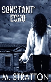 Constant Echo - Sometimes the past isn't ready to let go. ebook by M. Stratton