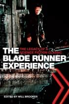 The Blade Runner Experience - The Legacy of a Science Fiction Classic ebook by Will Brooker