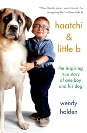 Haatchi & Little B - The Inspiring True Story of One Boy and His Dog ebook by Wendy Holden