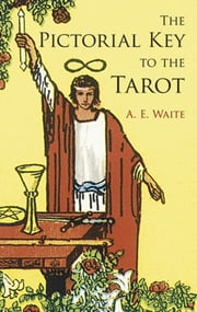 The Pictorial Key to the Tarot ebook by A. E. Waite