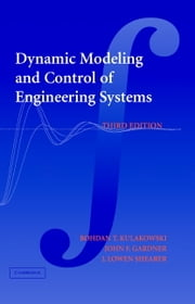 Dynamic Modeling and Control of Engineering Systems ebook by Bohdan T. Kulakowski,John F. Gardner,J. Lowen Shearer