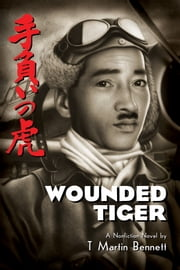Wounded Tiger - The true story of the pilot who led the attack on Pearl Harbor and came to faith. ebook by T Martin Bennett