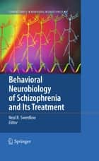 Behavioral Neurobiology of Schizophrenia and Its Treatment ebook by Neal R. Swerdlow