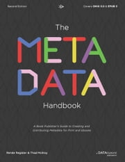 The Metadata Handbook - A Book Publisher's Guide to Creating and Distributing Metadata for Print and Ebooks ebook by Renée Register,Thad McIlroy