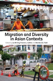 Migration and Diversity in Asian Contexts ebook by Lai Ah Eng,Francis Leo Collins,Brenda Yeoh Saw Ai